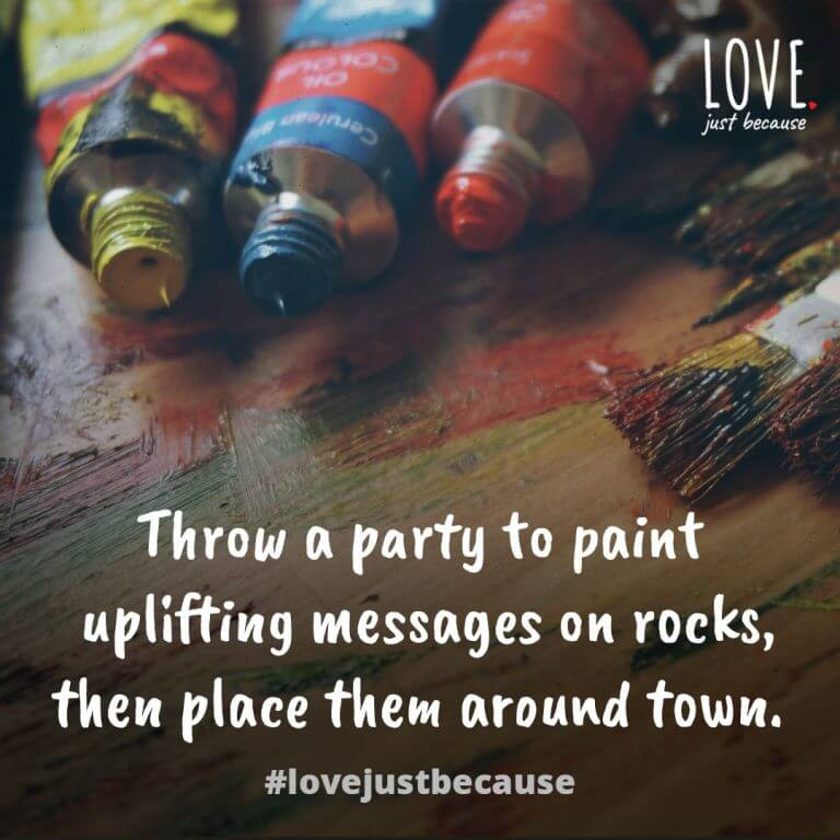 Throw a party to paint uplifting messages on rocks, then place them around town